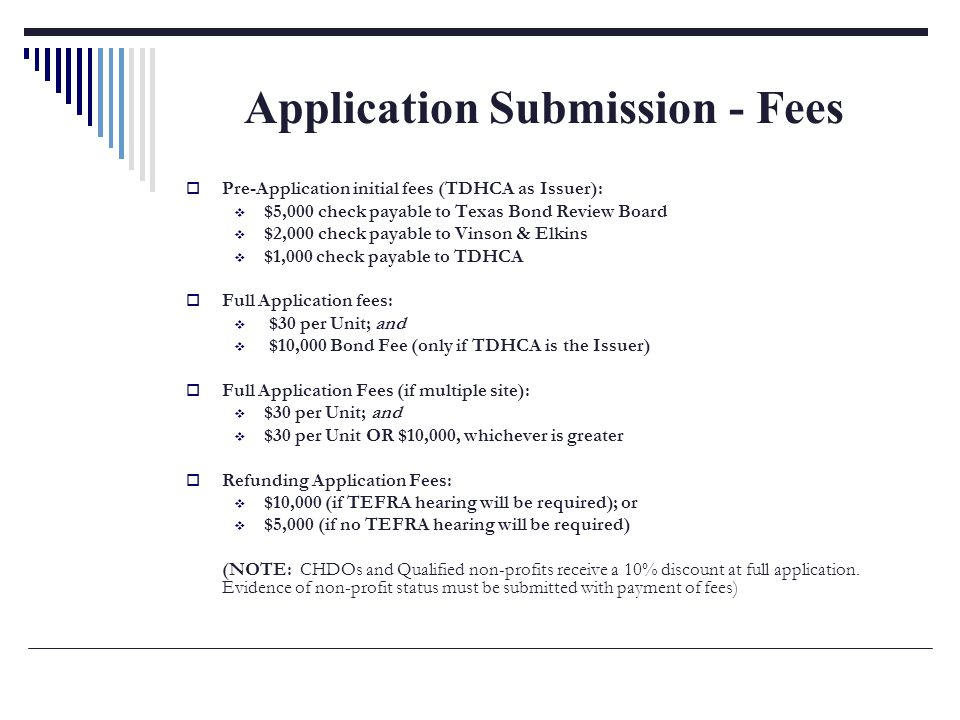 Application Submission - Fees Pre-Application initial fees (TDHCA as Issuer): $5,000 check payable to Texas Bond Review Board $2,000 check payable to