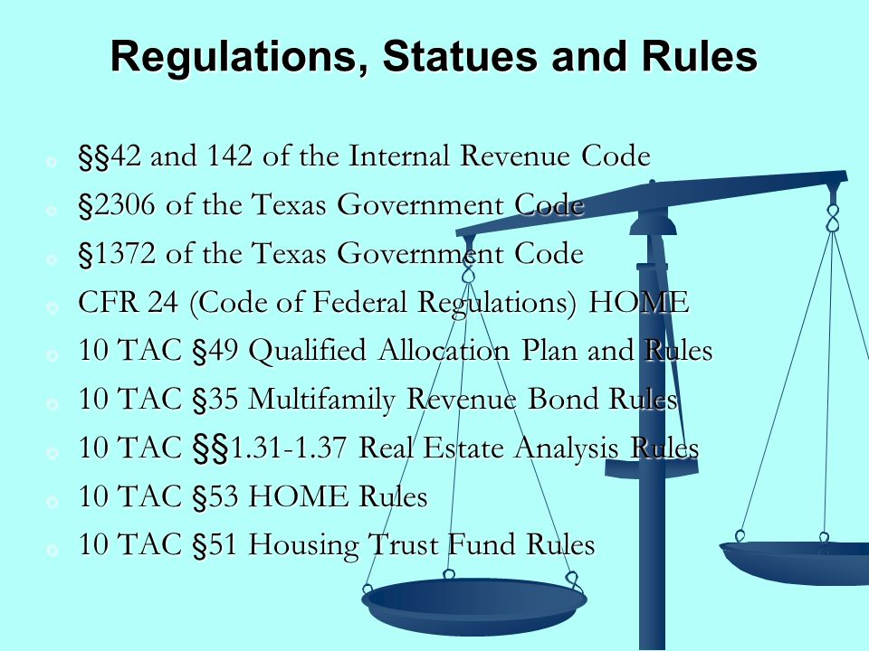 Regulations, Statues and Rules o §§ 42 and 142 of the Internal Revenue Code o § 2306 of the Texas Government Code o § 1372 of the Texas Government Cod