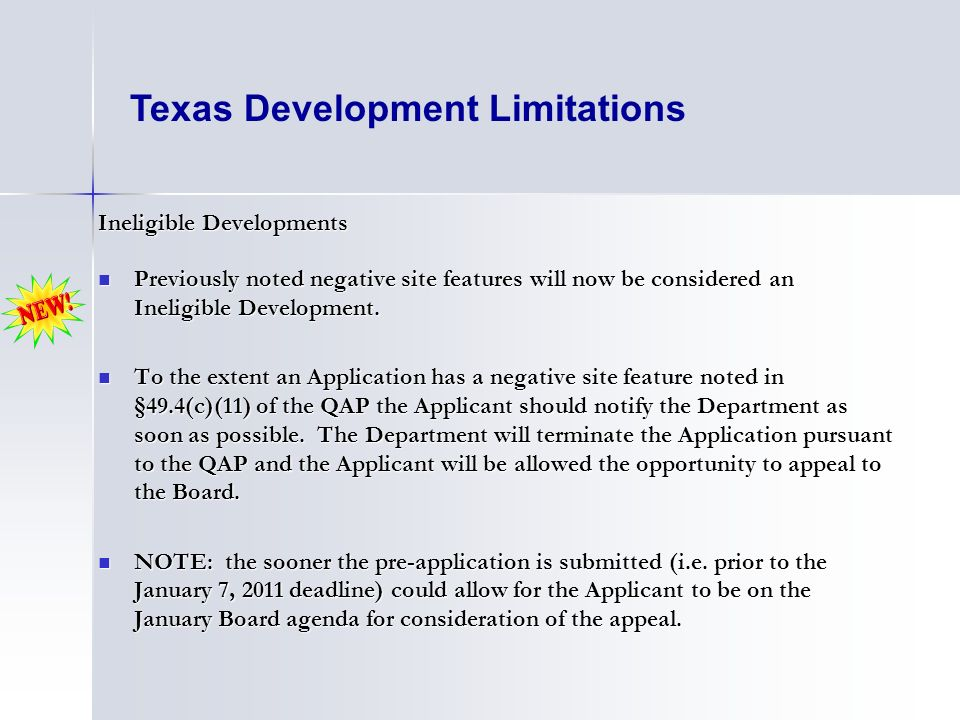 Texas Development Limitations Ineligible Developments Previously noted negative site features will now be considered an Ineligible Development. Previo