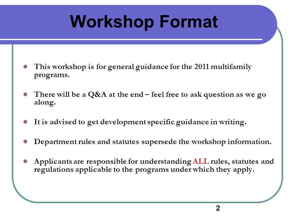 Workshop Format This workshop is for general guidance for the 2011 multifamily programs. There will be a Q&A at the end – feel free to ask question as