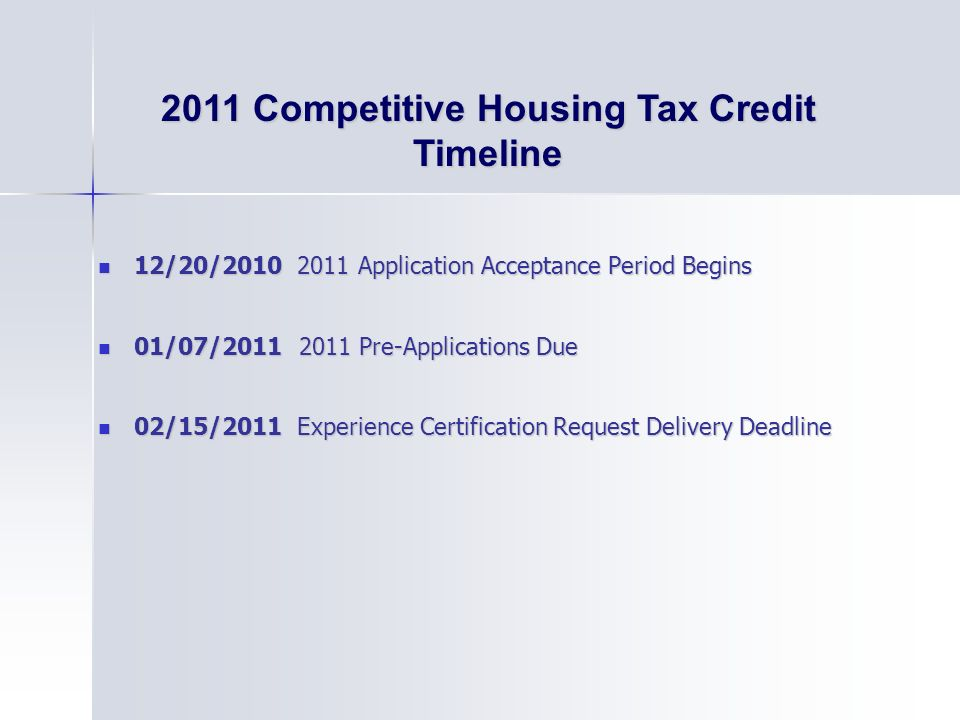 2011 Competitive Housing Tax Credit Timeline 12/20/2010 2011 Application Acceptance Period Begins 12/20/2010 2011 Application Acceptance Period Begins