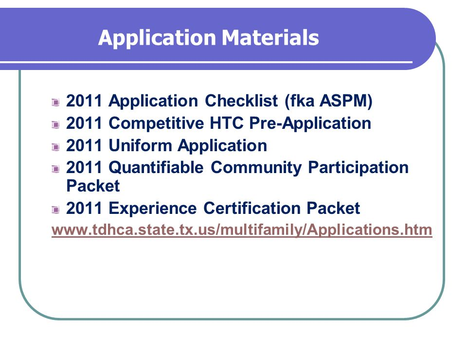 Application Materials 2011 Application Checklist (fka ASPM) 2011 Competitive HTC Pre-Application 2011 Uniform Application 2011 Quantifiable Community