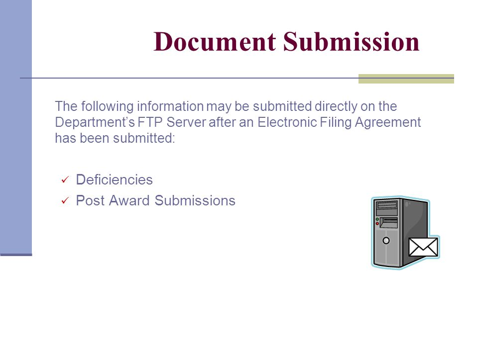 Document Submission The following information may be submitted directly on the Departments FTP Server after an Electronic Filing Agreement has been su
