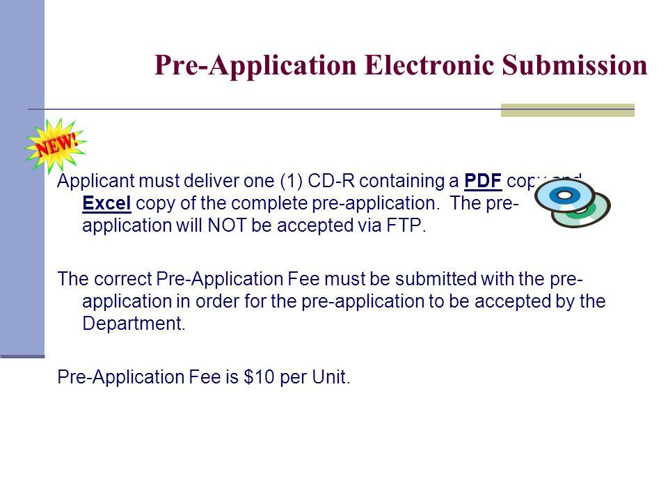 Pre-Application Electronic Submission Applicant must deliver one (1) CD-R containing a PDF copy and Excel copy of the complete pre-application. The pr