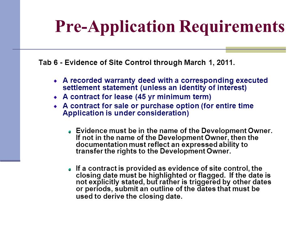 Pre-Application Requirements Tab 6 - Evidence of Site Control through March 1, 2011. A recorded warranty deed with a corresponding executed settlement