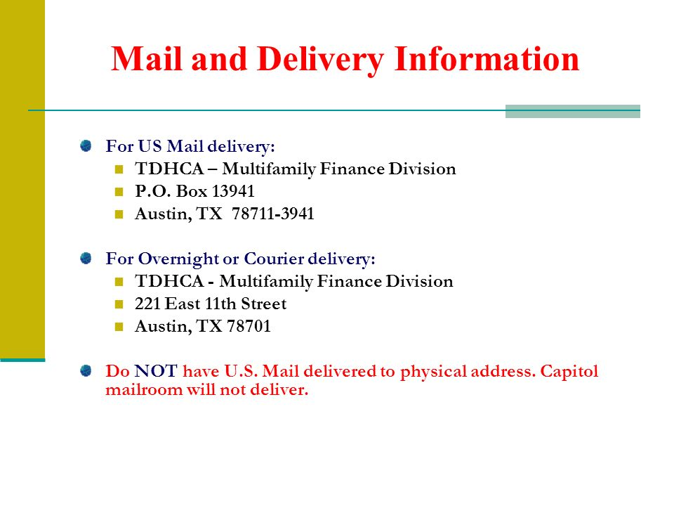 Mail and Delivery Information For US Mail delivery: TDHCA – Multifamily Finance Division P.O. Box 13941 Austin, TX 78711-3941 For Overnight or Courier