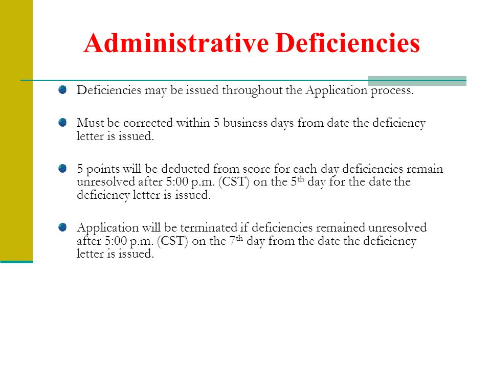 Administrative Deficiencies Deficiencies may be issued throughout the Application process. Must be corrected within 5 business days from date the defi