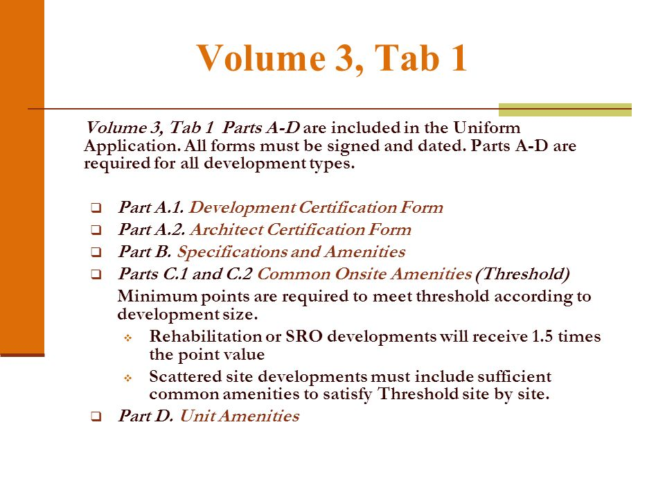 Volume 3, Tab 1 Volume 3, Tab 1 Parts A-D are included in the Uniform Application. All forms must be signed and dated. Parts A-D are required for all