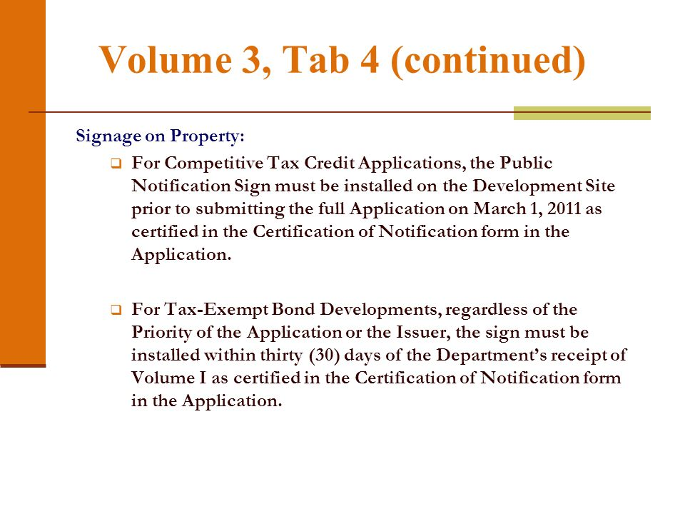 Volume 3, Tab 4 (continued) Signage on Property: For Competitive Tax Credit Applications, the Public Notification Sign must be installed on the Develo