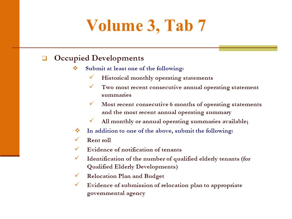 Volume 3, Tab 7 Occupied Developments Submit at least one of the following: Historical monthly operating statements Two most recent consecutive annual
