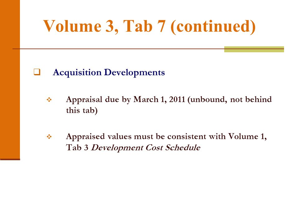 Volume 3, Tab 7 (continued) Acquisition Developments Appraisal due by March 1, 2011 (unbound, not behind this tab) Appraised values must be consistent