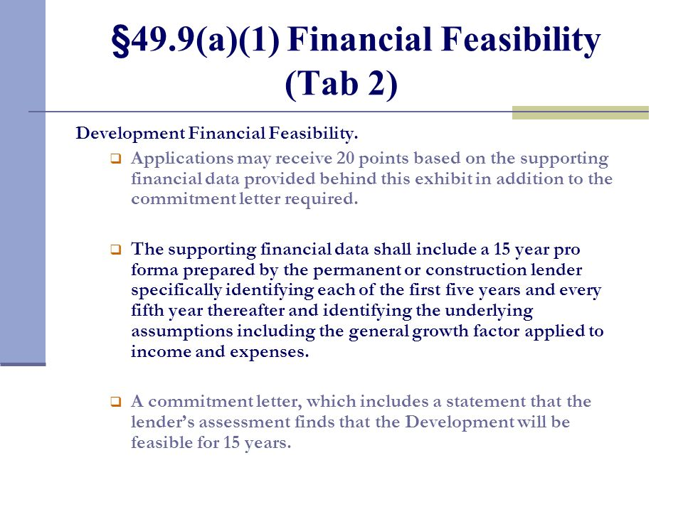 §49.9(a)(1) Financial Feasibility (Tab 2) Development Financial Feasibility. Applications may receive 20 points based on the supporting financial data