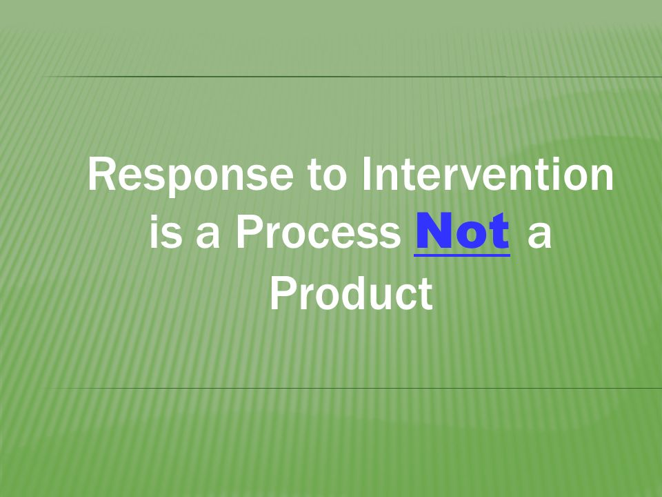 Response to Intervention is a Process Not a Product
