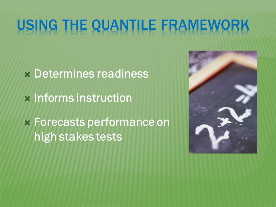 Determines readiness Informs instruction Forecasts performance on high stakes tests