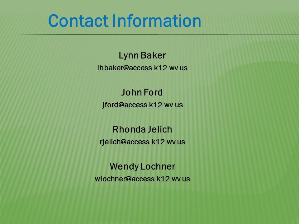 Lynn Baker lhbaker@access.k12.wv.us John Ford jford@access.k12.wv.us Rhonda Jelich rjelich@access.k12.wv.us Wendy Lochner wlochner@access.k12.wv.us Contact Information