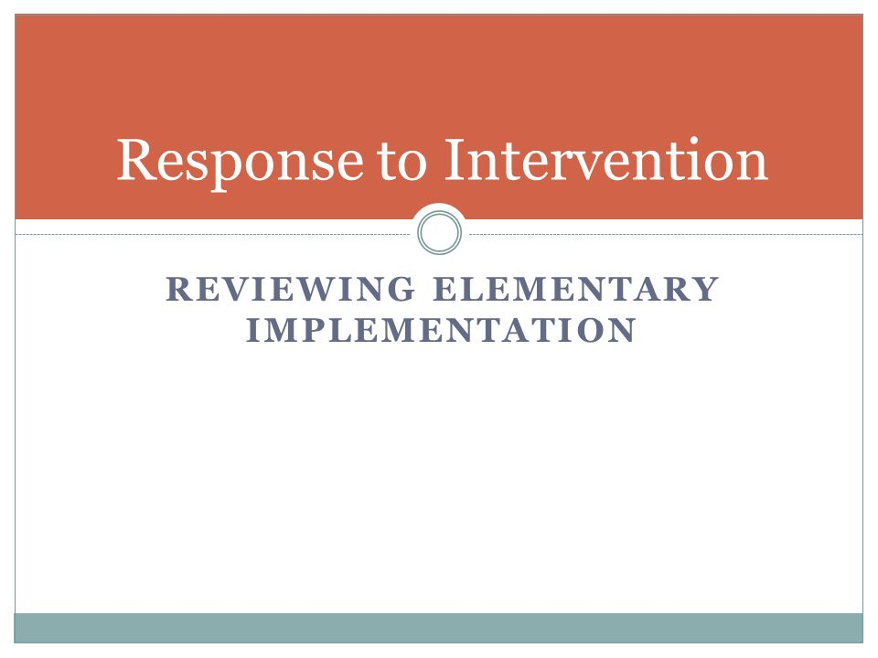 Response to Intervention REVIEWING ELEMENTARY IMPLEMENTATION