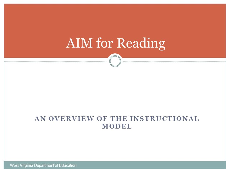 AN OVERVIEW OF THE INSTRUCTIONAL MODEL West Virginia Department of Education AIM for Reading