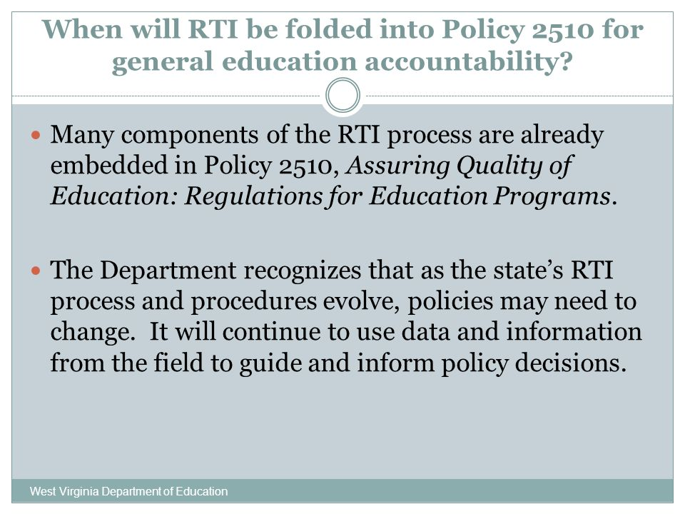 When will RTI be folded into Policy 2510 for general education accountability? West Virginia Department of Education Many components of the RTI proces