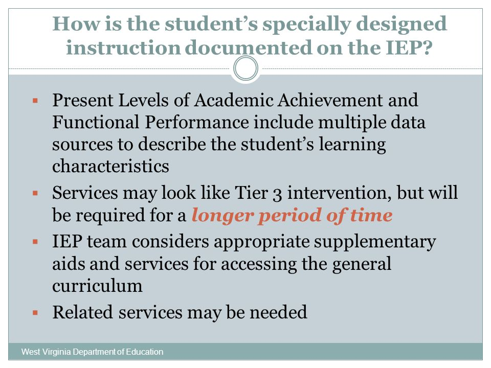 How is the students specially designed instruction documented on the IEP? West Virginia Department of Education Present Levels of Academic Achievement