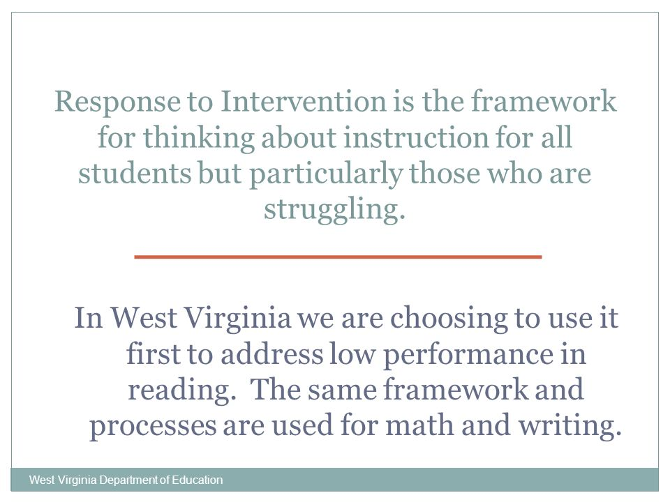 West Virginia Department of Education In West Virginia we are choosing to use it first to address low performance in reading.