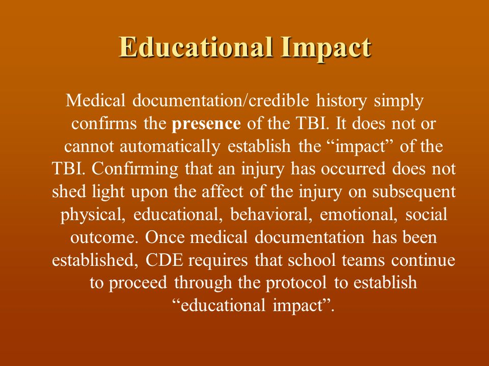 Educational Impact Medical documentation/credible history simply confirms the presence of the TBI.