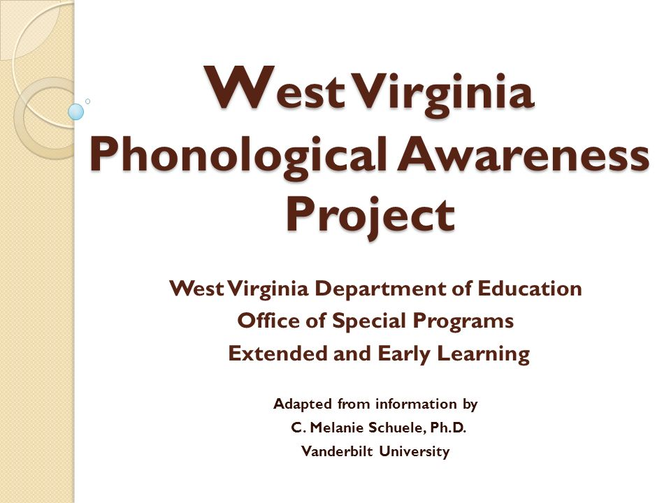 W est Virginia Phonological Awareness Project West Virginia Department of Education Office of Special Programs Extended and Early Learning Adapted fro