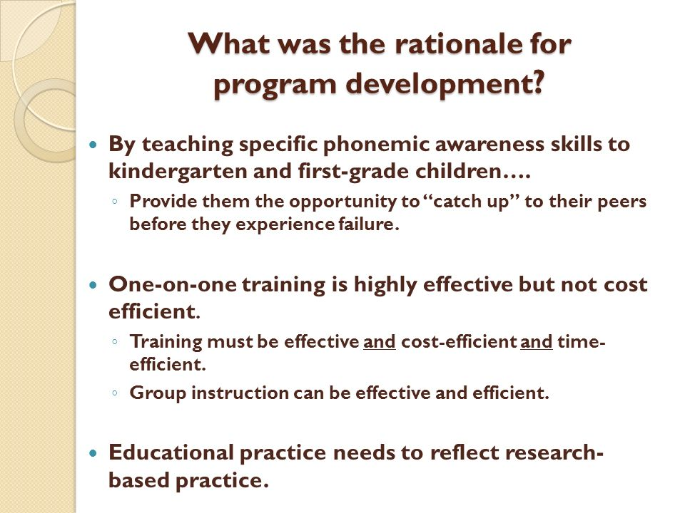 What was the rationale for program development ? By teaching specific phonemic awareness skills to kindergarten and first-grade children…. Provide the