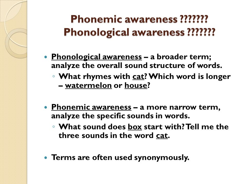 Phonemic awareness ??????? Phonological awareness ??????? Phonological awareness – a broader term; analyze the overall sound structure of words. What