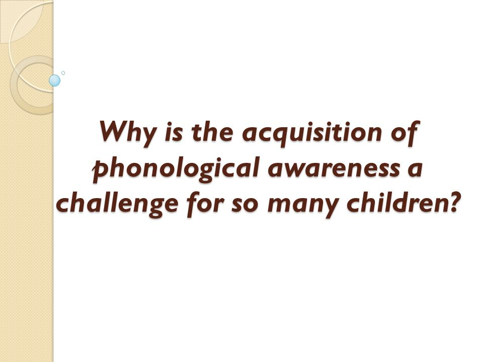 Why is the acquisition of phonological awareness a challenge for so many children?