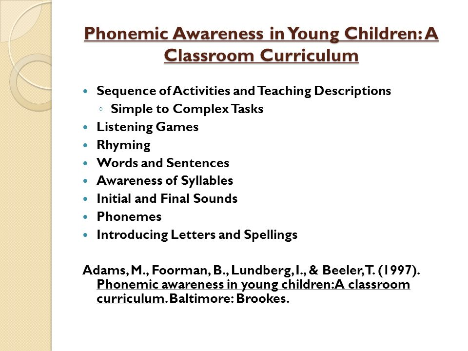 Phonemic Awareness in Young Children: A Classroom Curriculum Sequence of Activities and Teaching Descriptions Simple to Complex Tasks Listening Games