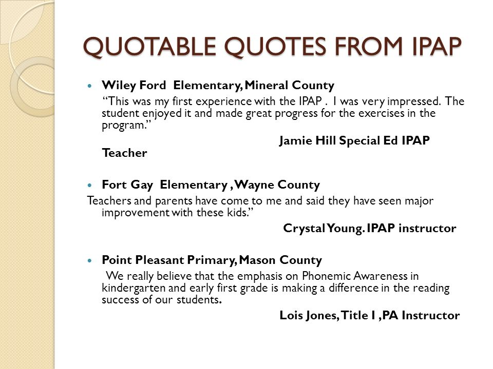 QUOTABLE QUOTES FROM IPAP Wiley Ford Elementary, Mineral County This was my first experience with the IPAP. I was very impressed. The student enjoyed