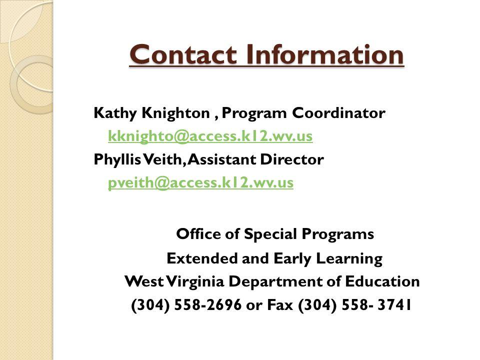 Contact Information Kathy Knighton, Program Coordinator kknighto@access.k12.wv.us Phyllis Veith, Assistant Director pveith@access.k12.wv.us Office of