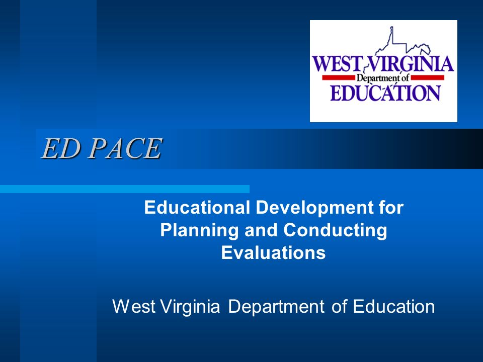 ED PACE Educational Development for Planning and Conducting Evaluations West Virginia Department of Education