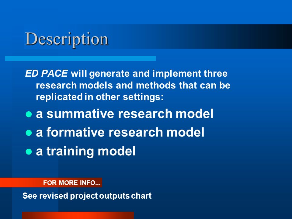 Description ED PACE will generate and implement three research models and methods that can be replicated in other settings: a summative research model a formative research model a training model See revised project outputs chart FOR MORE INFO...