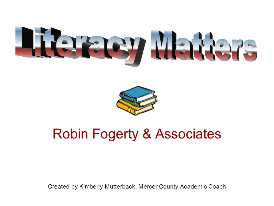 Robin Fogerty & Associates Created by Kimberly Mutterback, Mercer County Academic Coach