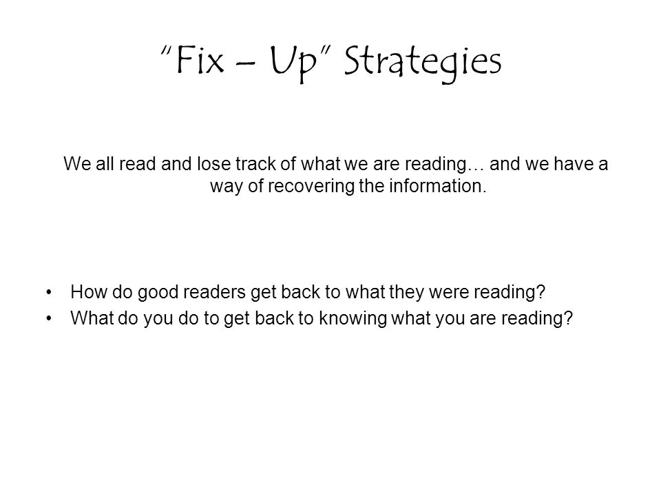 Fix – Up Strategies We all read and lose track of what we are reading… and we have a way of recovering the information. How do good readers get back t