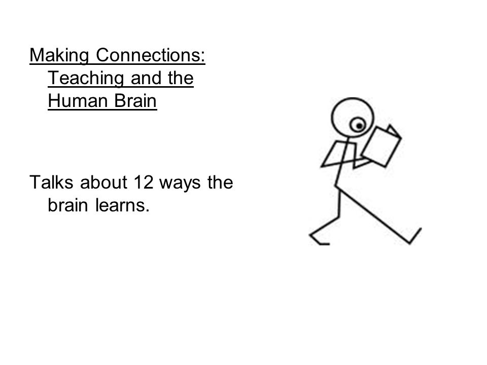 Making Connections: Teaching and the Human Brain Talks about 12 ways the brain learns.
