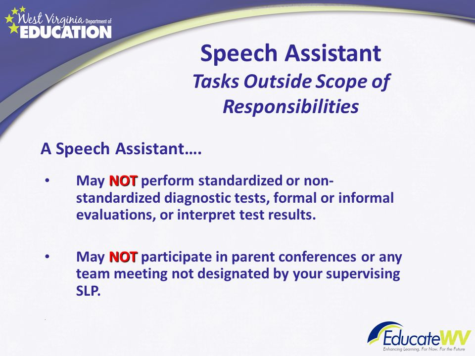 Speech Assistant Tasks Outside Scope of Responsibilities NOT May NOT perform standardized or non- standardized diagnostic tests, formal or informal ev