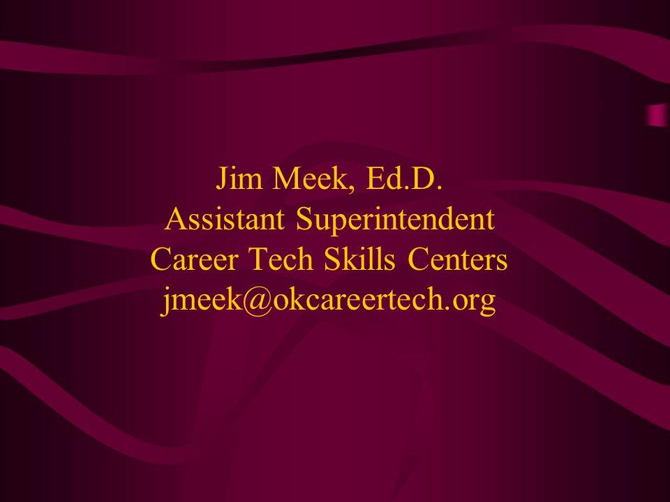 Jim Meek, Ed.D. Assistant Superintendent Career Tech Skills Centers jmeek@okcareertech.org