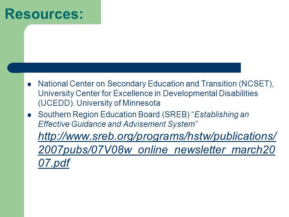 Resources: National Center on Secondary Education and Transition (NCSET), University Center for Excellence in Developmental Disabilities (UCEDD).