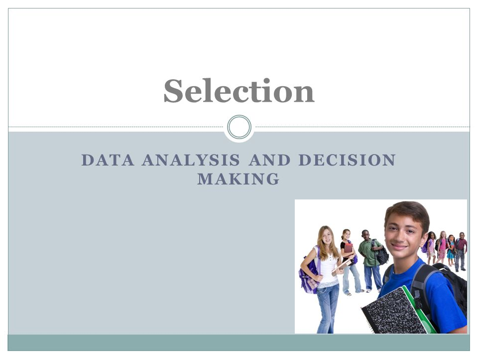 DATA ANALYSIS AND DECISION MAKING Selection