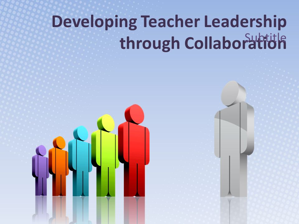 Developing Teacher Leadership through Collaboration Subtitle