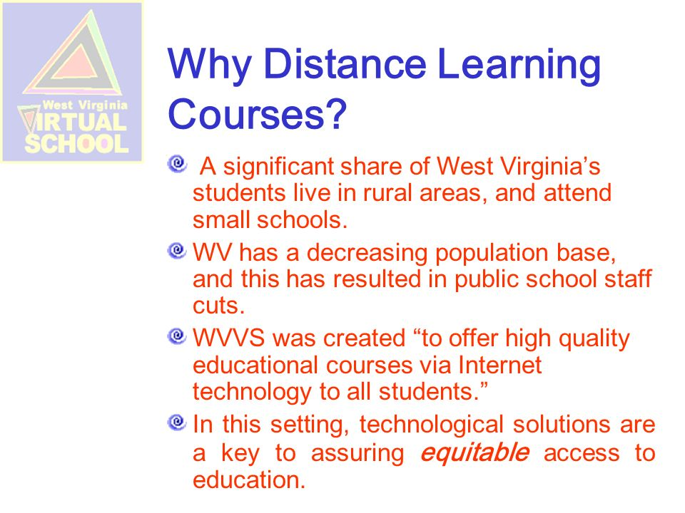 Created by legislation July 1, 2000 (House Bill 4319) WV Legislature based the bill on findings of need and capacity, addressing the primary need to provide instruction to students who are geographically disadvantaged.