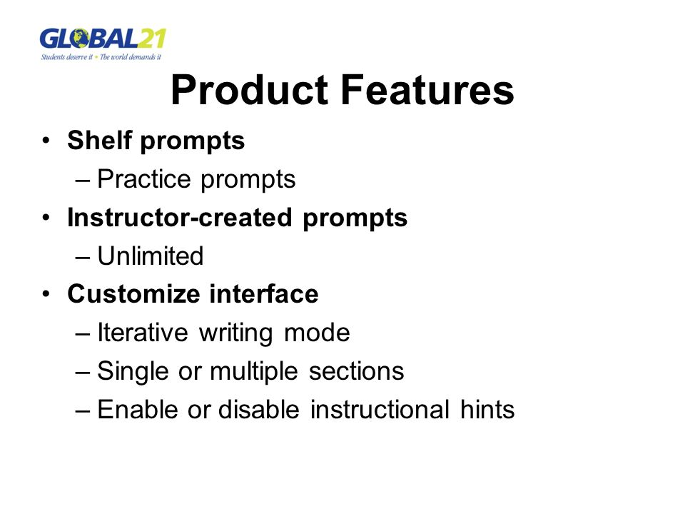 Product Features Shelf prompts –Practice prompts Instructor-created prompts –Unlimited Customize interface –Iterative writing mode –Single or multiple sections –Enable or disable instructional hints