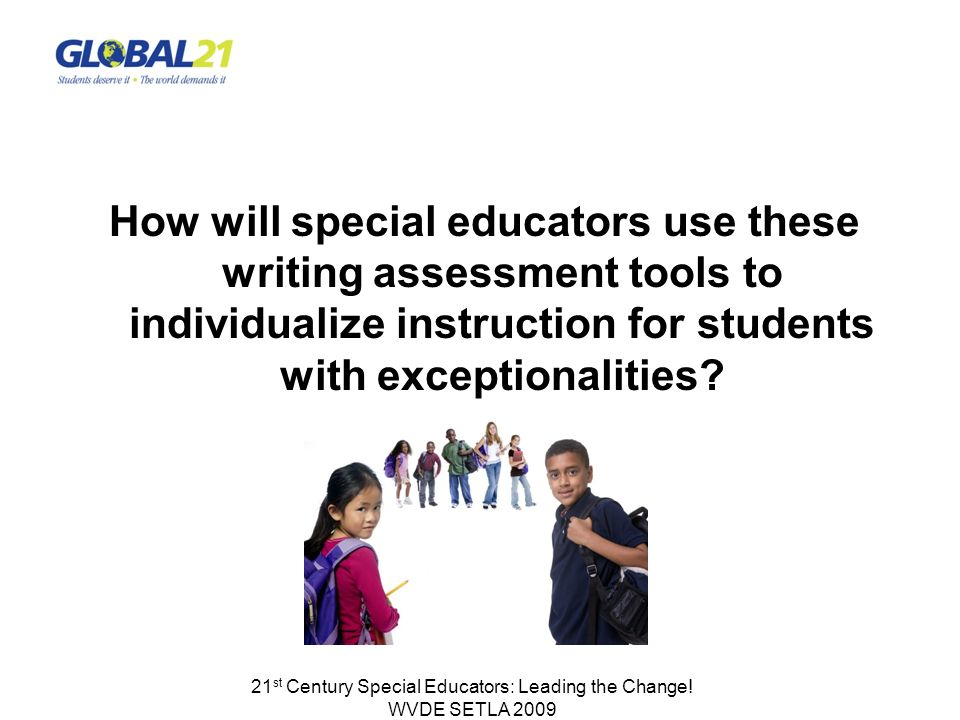 How will special educators use these writing assessment tools to individualize instruction for students with exceptionalities? 21 st Century Special E