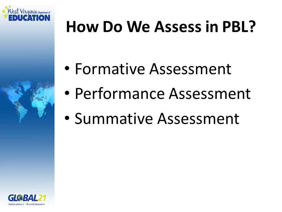 How Do We Assess in PBL? Formative Assessment Performance Assessment Summative Assessment