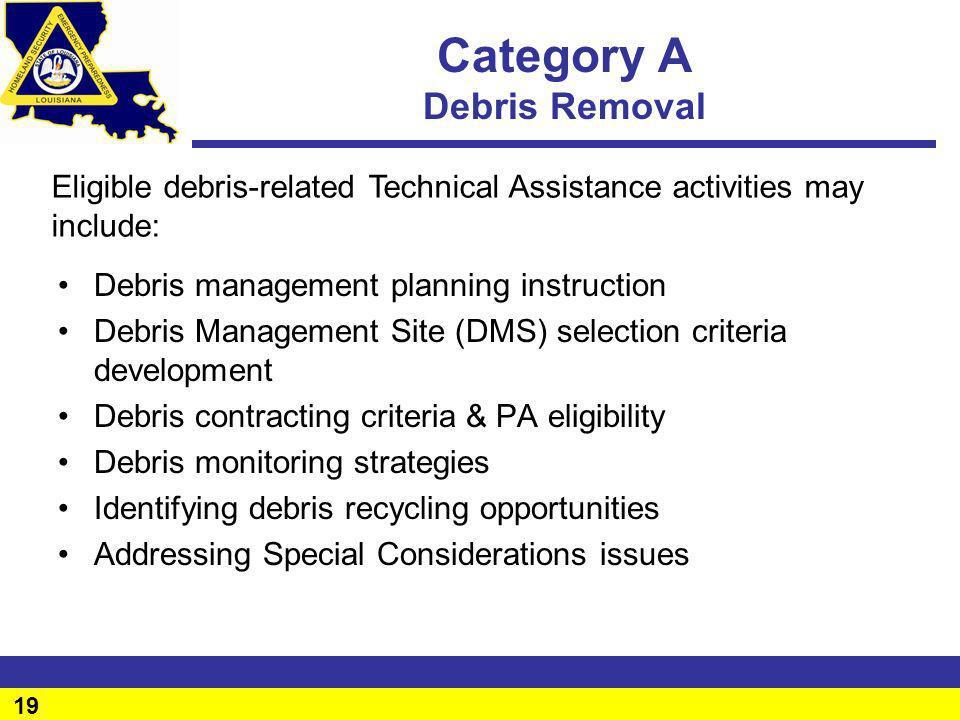 19 Category A Debris Removal Debris management planning instruction Debris Management Site (DMS) selection criteria development Debris contracting cri