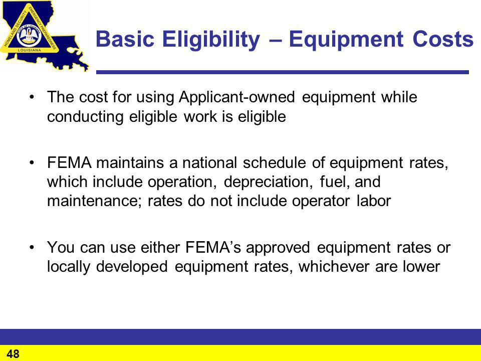 48 Basic Eligibility – Equipment Costs The cost for using Applicant-owned equipment while conducting eligible work is eligible FEMA maintains a nation