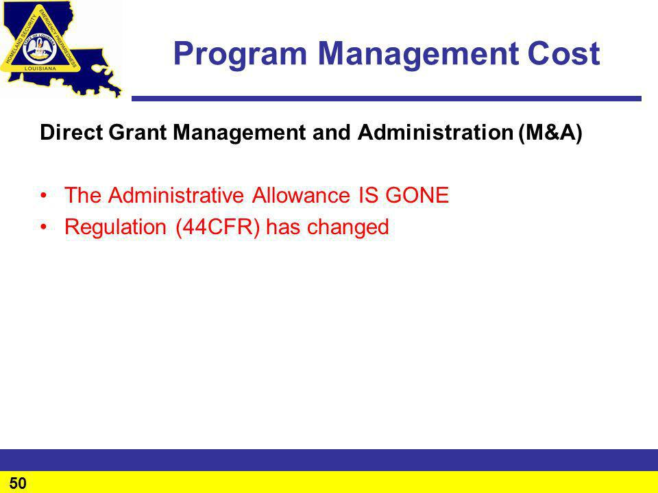 50 Program Management Cost Direct Grant Management and Administration (M&A) The Administrative Allowance IS GONE Regulation (44CFR) has changed