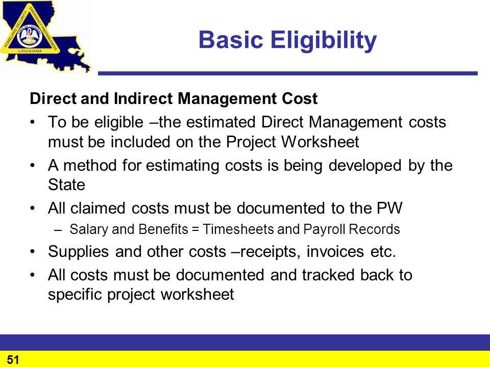 51 Basic Eligibility Direct and Indirect Management Cost To be eligible –the estimated Direct Management costs must be included on the Project Workshe